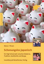 Auslandsaufenthalt Japan, Mona I. Thraen, Schonungslos Japanisch: Ein High School-Jahr zwischen Moderne, Tradition, Gastfamilie und Manga